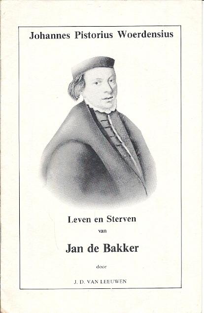 Leven en Sterven van Jan de Bakker Johan Pistorius Woerdensius