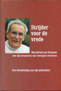 Strijder voor de vrede Werenfried van Straaten over zijn