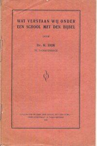 Wat verstaan wij onder een School met den Bijbel K.Dijk