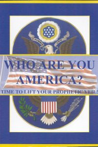 Who Are You America Time To Lift Your Prophetic Veil