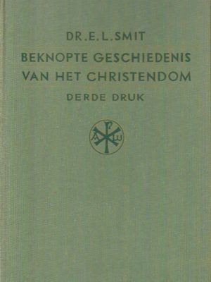 Beknopte geschiedenis van het Christendom dr. E.L. Smit 3e
