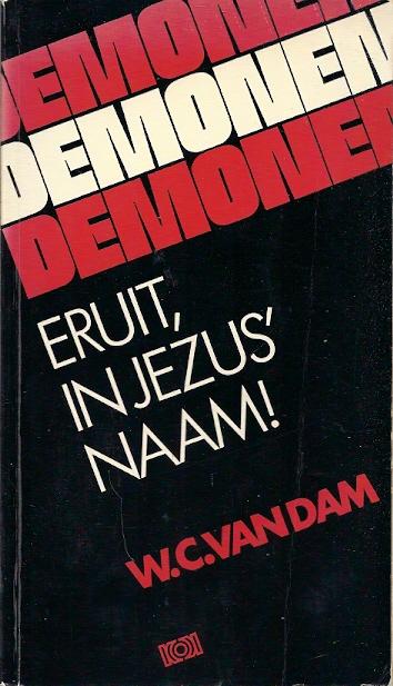 Demonen eruit in Jezus naam W.C. van Dam 902420335X