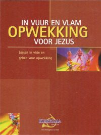 In vuur en vlam voor Jezus Opwekking Lessen in visie en gebed