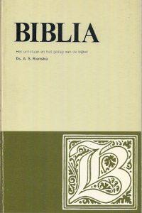 Biblia het ontstaan en het gezag van de bijbel A.S. Rienstra