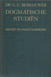 Dogmatische studiën Geloof en Rechtvaardiging G.C. Berkouwer