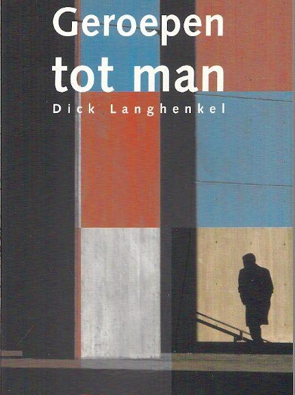 Geroepen tot man Dick Langhenkel 9023908473