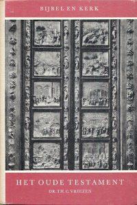 Het Oude Testament Bijbel en kerk Th.C. Vriezen 6e druk