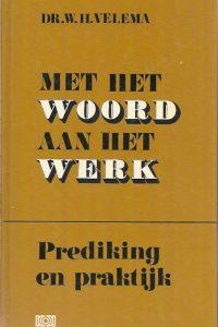 Met het Woord aan het werk prediking en praktijk W.H. Velema