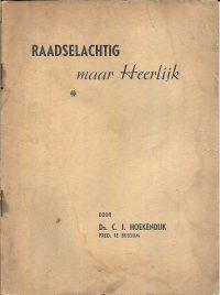 Raadselachtig maar Heerlijk C.J. Hoekendijk