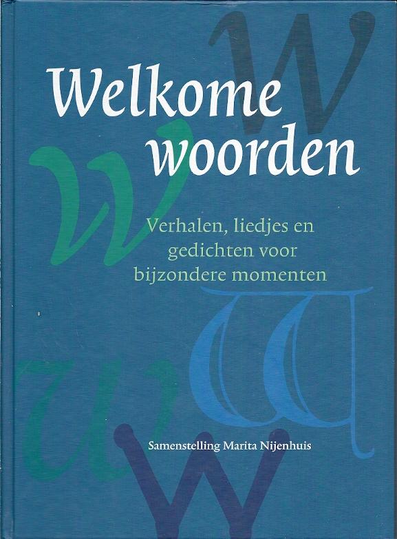 Welkome Woorden Verhalen Liedjes En Gedichten Voor Bijzondere Momenten Marita Nijenhuis