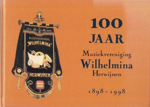 100 jaar Muziekvereniging Wilhelmina Herwijnen 1898 1998
