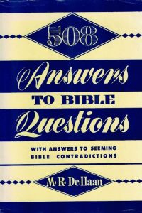 508 answers to Bible questions with answers to seeming Bible contradictions M.R. DeHaan