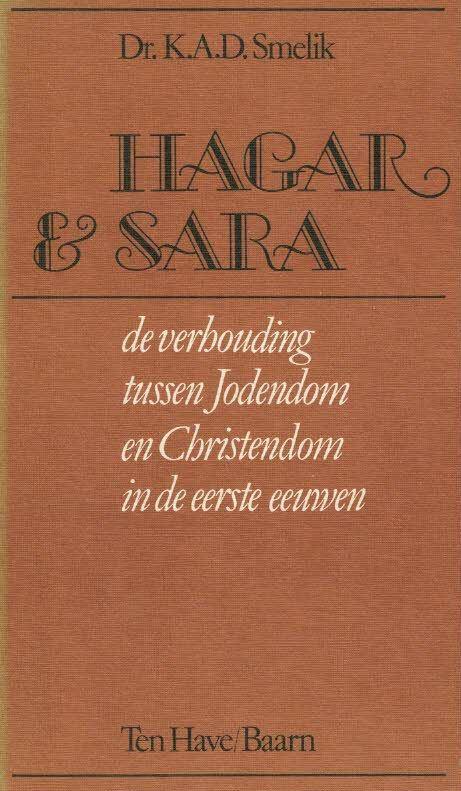Hagar Sara de verhouding tussen Jodendom en Christendom K.A.D. Smelik