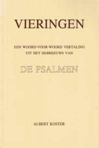 Vieringen een woord voor woord vertaling uit het Hebreeuws van de Psalmen met twee appendices Albert Koster
