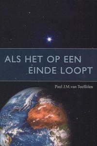 Als het op een einde loopt Paul J.M. van Teeffelen 9789074319423