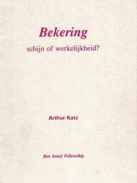 Bekering schijn of werkelijkheid Arthur Katz Ben Israel Fellowship