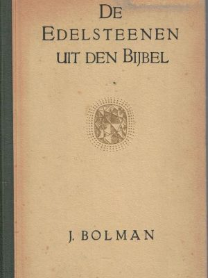 De Edelsteenen uit den Bijbel gezien in het licht der hedendaagsche Edelsteenkunde J. Bolman