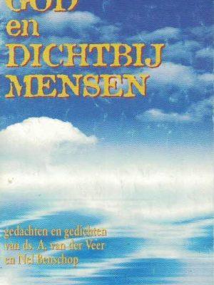 Dichtbij God en dichtbij mensen gedachten en gedichten A. van der Veer Nel Benschop 9070100681