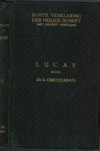 Korte verklaring der Heilige Schrift Het Evangelie naar Lucas 2e deel S. Greijdanus 2e druk