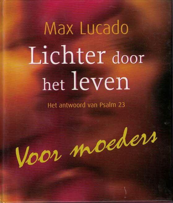 Lichter door het leven het antwoord van Psalm 23 voor moeders Max Lucado