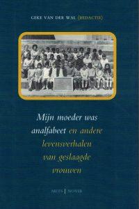 Mijn moeder was analfabeet en andere levensverhalen van geslaagde vrouwen Geke van der Wal