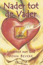Nader tot de Vader-een leven in intimiteit met God-John Bevere