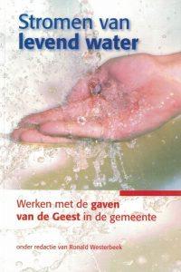 Stromen van levend water Werken met de gaven van de Geest in de gemeente Ronald Westerbeek