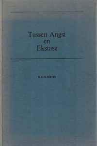 Tussen Angst en Ekstase een godsdienstphaenomenologisch onderzoek naar de samenhang tussen angst en ekstase Boiten