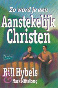 Zo word je een aanstekelijk christen Bill Hybels Mark Mittelberg 9789060677247