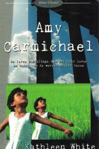 Amy Carmichael de Ierse zendelinge die met haar leven en schrijven de wereld blijft raken Kathleen White