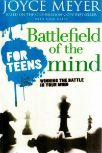 Battlefield of the Mind for Teens Winning the Battle in Your Mind Joyce Meyer with Todd Hafer