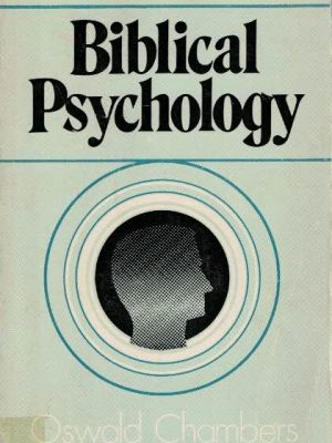 Biblical Psychology A Series of Preliminary Studies Oswald Chambers