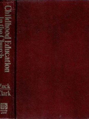 Childhood Education in the Church Roy B. Zuck and Robert E. Clark 0802412491