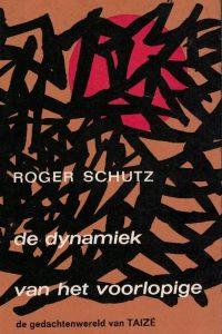 De dynamiek van het voorlopige-De gedachtenwereld van Taizé-Roger Schutz
