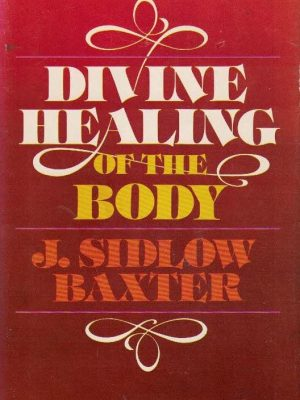 Divine Healing of the Body-J. Sidlow Baxter-0310207207