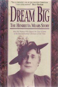 Dream big the Henrietta Mears story Earl O. Roe 0830712542