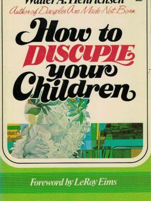 How to disciple your Children-Walter A. Henrichsen-0882072609