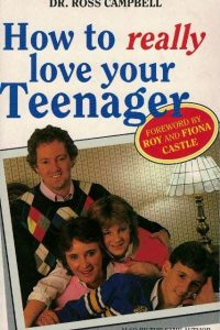 How to really love your teenager-Ross Campbell-0946515220