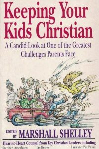 Keeping Your Kids Christian-A Candid Look at One of the Greatest Challenges Parents Face-Marshall Shelley