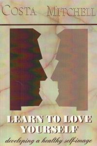 Learn to love yourself Developing a Healthy Self image Costa Mitchell 062022844X