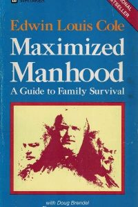 Maximized Manhood-A Guide to Family Survival-Edwin Louis Cole and Doug Brendel