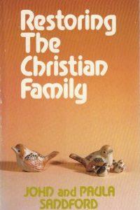 Restoring The Christian Family-John and Paula Sandford-1850300089