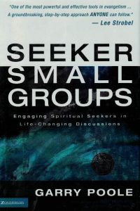 Seeker Small Groups-Engaging Spiritual Seekers in Life-Changing Discussions-Garry Poole