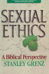 Sexual Ethics-A Biblical Perspective-Stanley J. Grenz-0849932432