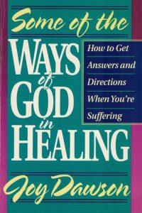 Some of the Ways of God in Healing-Joy Dawson