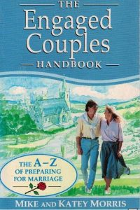 The Engaged Couples Handbook-A-Z of Preparing for Marriage-Mike and Katey Morris