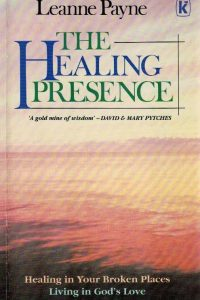The Healing Presence Healing in Your Broken Places Living in Gods Love Leanne Payne