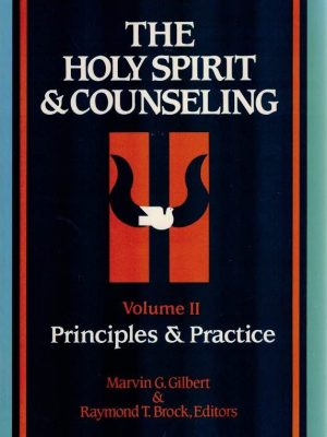 The Holy Spirit & counseling-Volume II-Principles & Practice-Marvin G. Gilbert-Raymond T. Brock-0913573841
