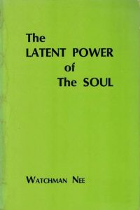 The Latent Power of the Soul-Watchman Nee