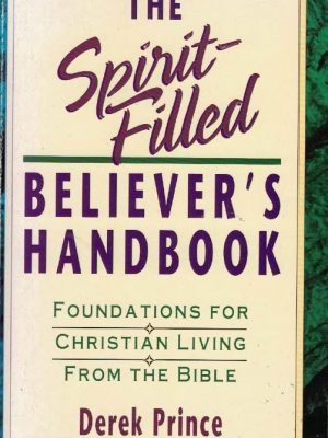 The Spirit Filled Believers Handbook Foundations for Christian Living from the Bible Derek Prince